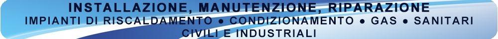 Installazione, manutenzione e riparazione di impianti di riscaldamento, condizionamento, sanitari e gas.